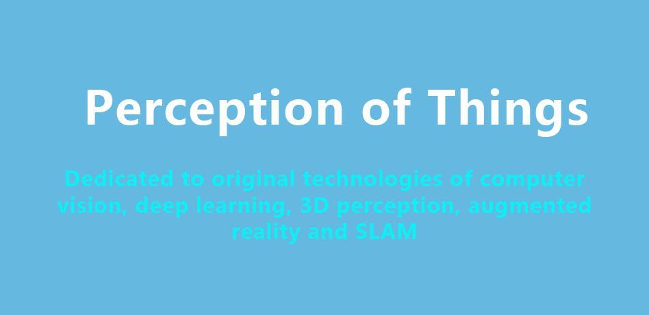 Perception of Things: Dedicated to original technologies of computer vision, deep learning, 3D perception, augmented reality and SLAM.